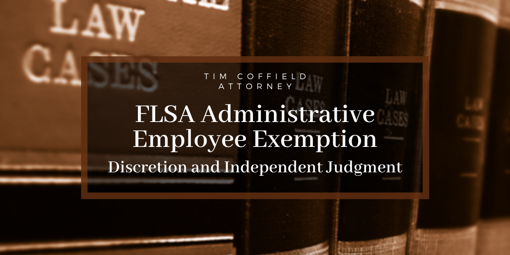 FLSA Administrative Employee Exemption: Discretion and Independent Judgment