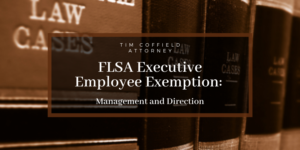 FLSA Executive Employee Exemption: Management and Direction