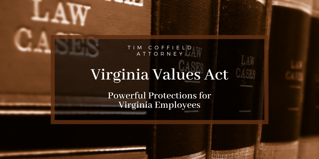 Virginia Values Act: Powerful Protections for Virginia Employees