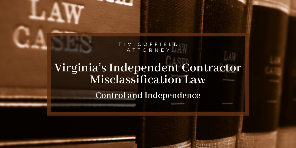 Virginia's Independent Contractor Misclassification Law: Control and Independence