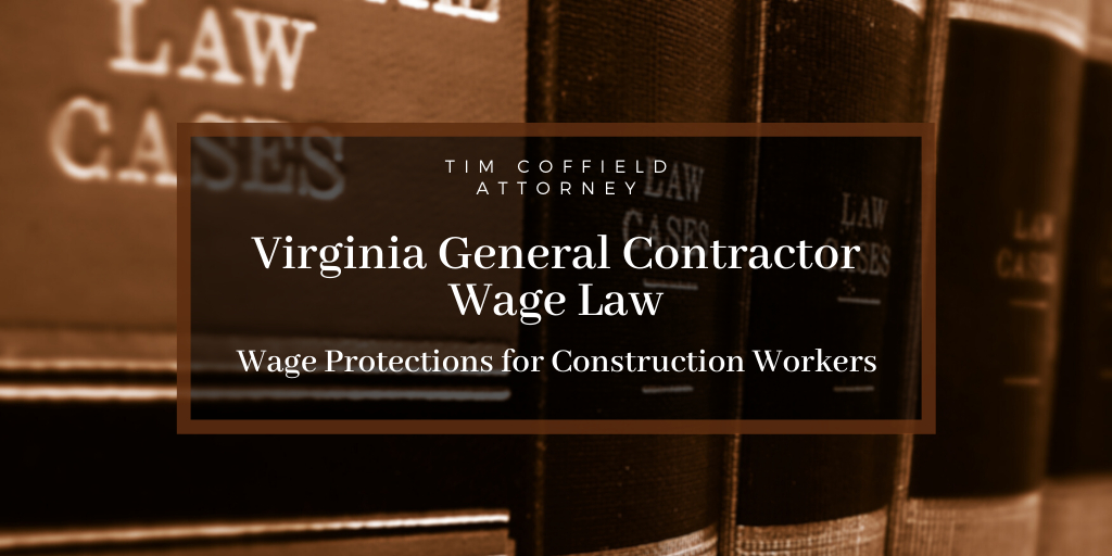 Virginia General Contractor Wage Law: Wage Protections for Construction Workers