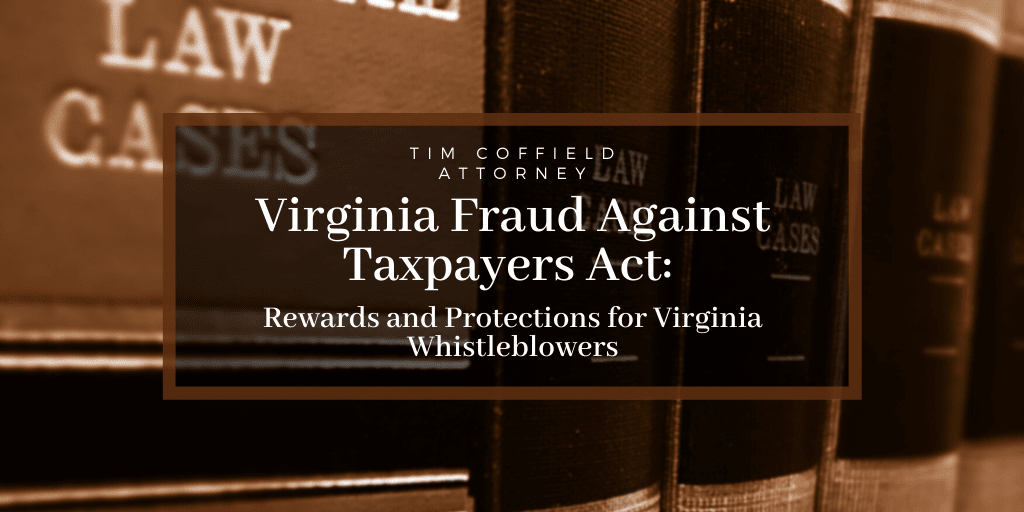 Virginia Fraud Against Taxpayers Act: Rewards and Protections for Virginia Whistleblowers